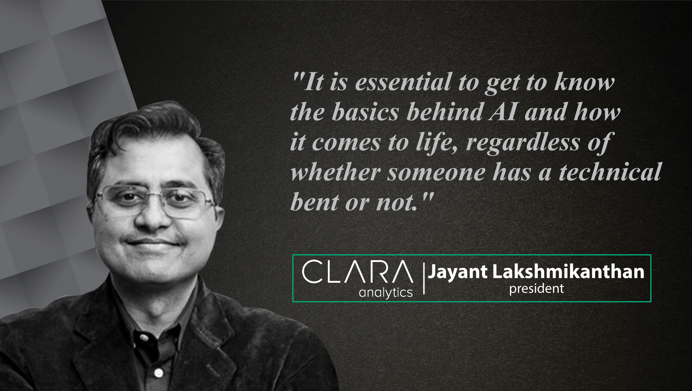 Interview with Jayant Lakshmikanthan, CEO and Founder, CLARA analytics_cue card