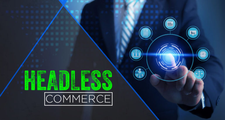 Headless Commerce: A 'Best of Both Worlds' Approach for Manufacturers