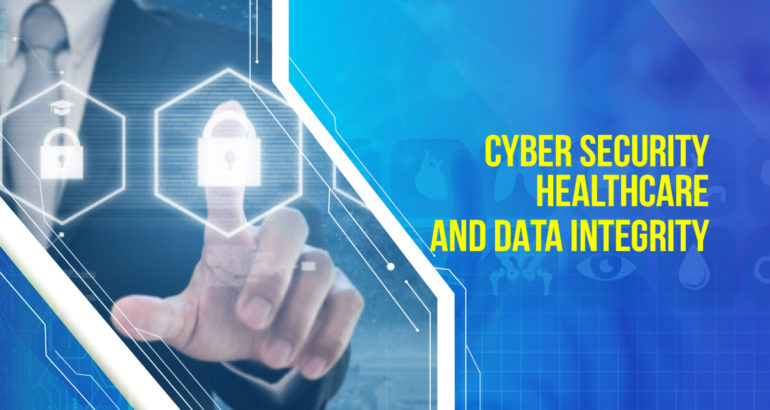 Addressing Cyber Security Healthcare and Data Integrity