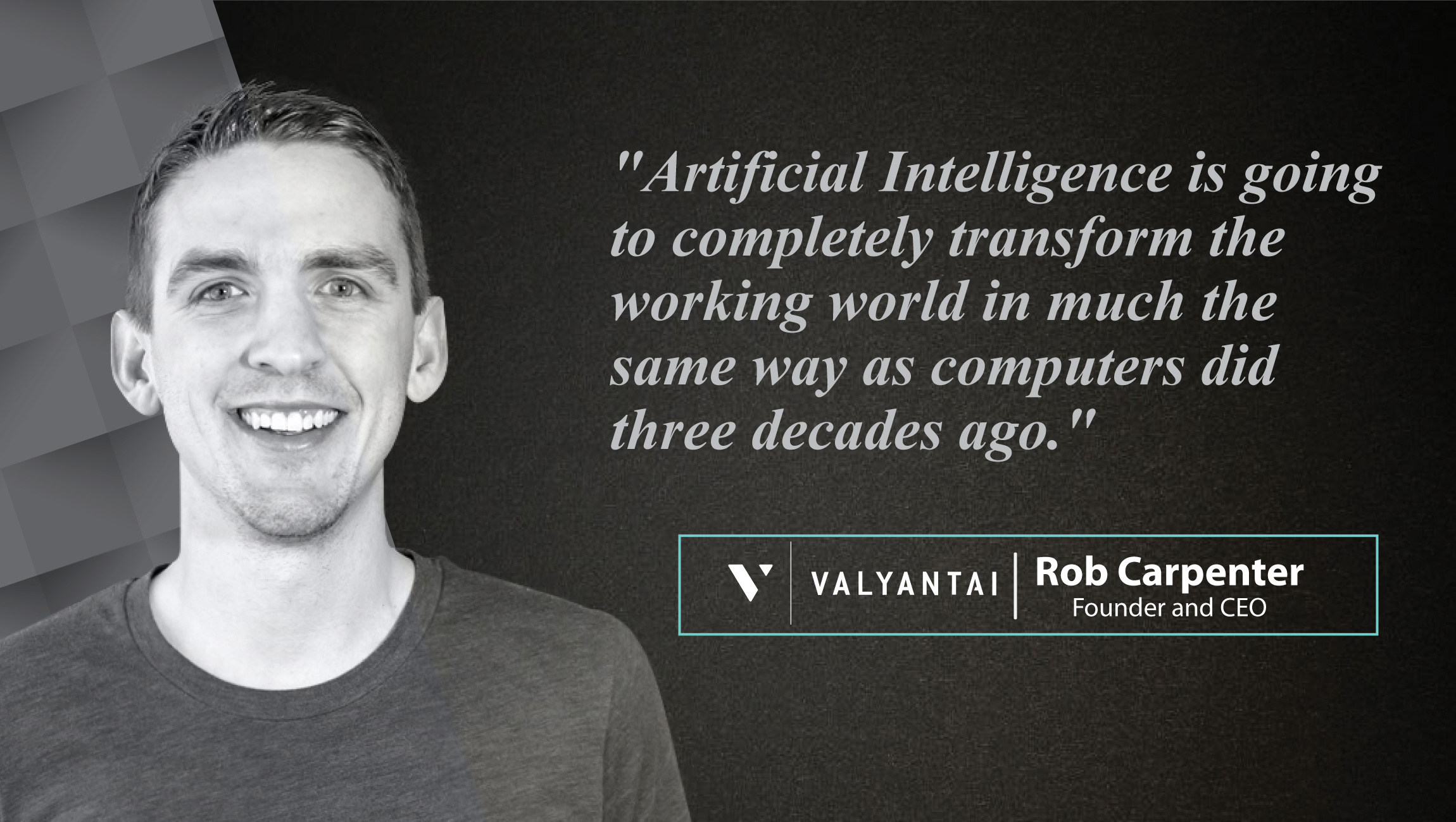 AiThority Interview with Rob Carpenter, Founder and CEO at Valyant AI