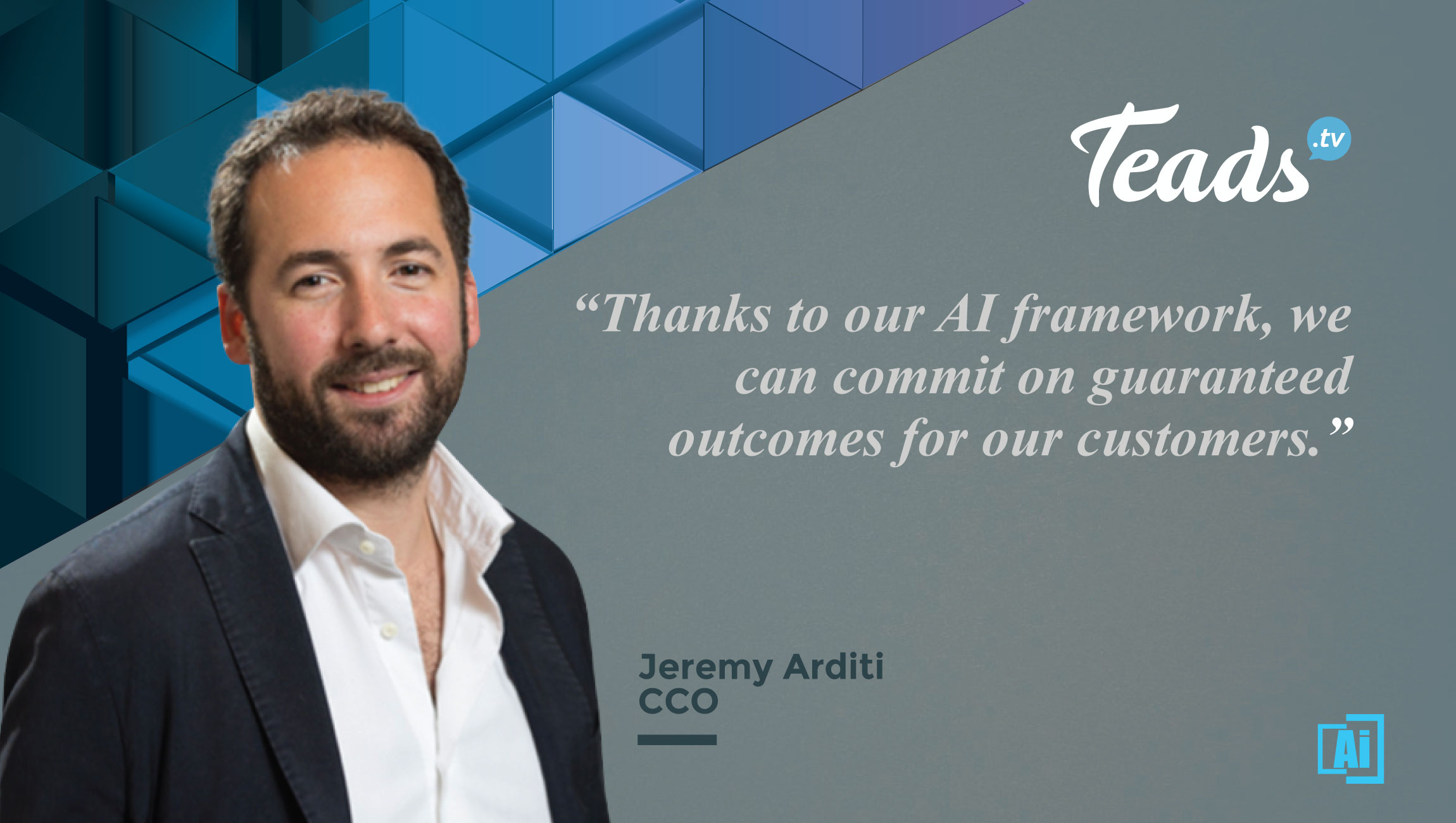 AiThority Interview with Jeremy Arditi, Chief Commercial Officer at Teads
