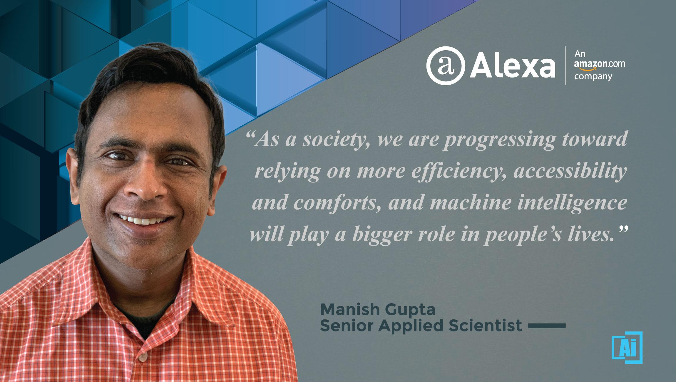 AiThority Interview with Manish Gupta, Senior Applied Scientist at Alexa.com