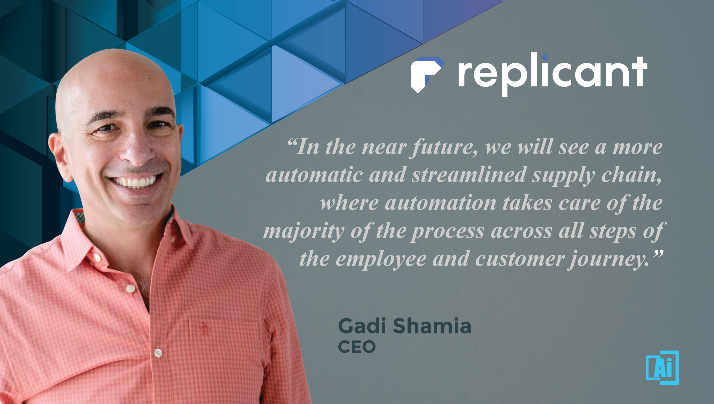 AiThority Interview with Gadi Shamia, Co-founder and CEO at Replicant