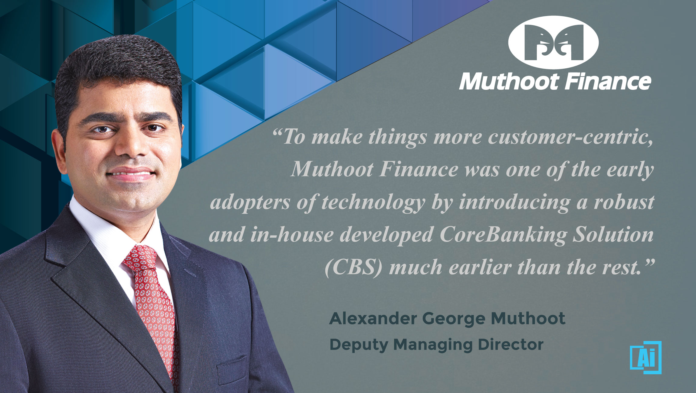AiThority Interview with Alexander George Muthoot, Deputy Managing Director, Muthoot Finance