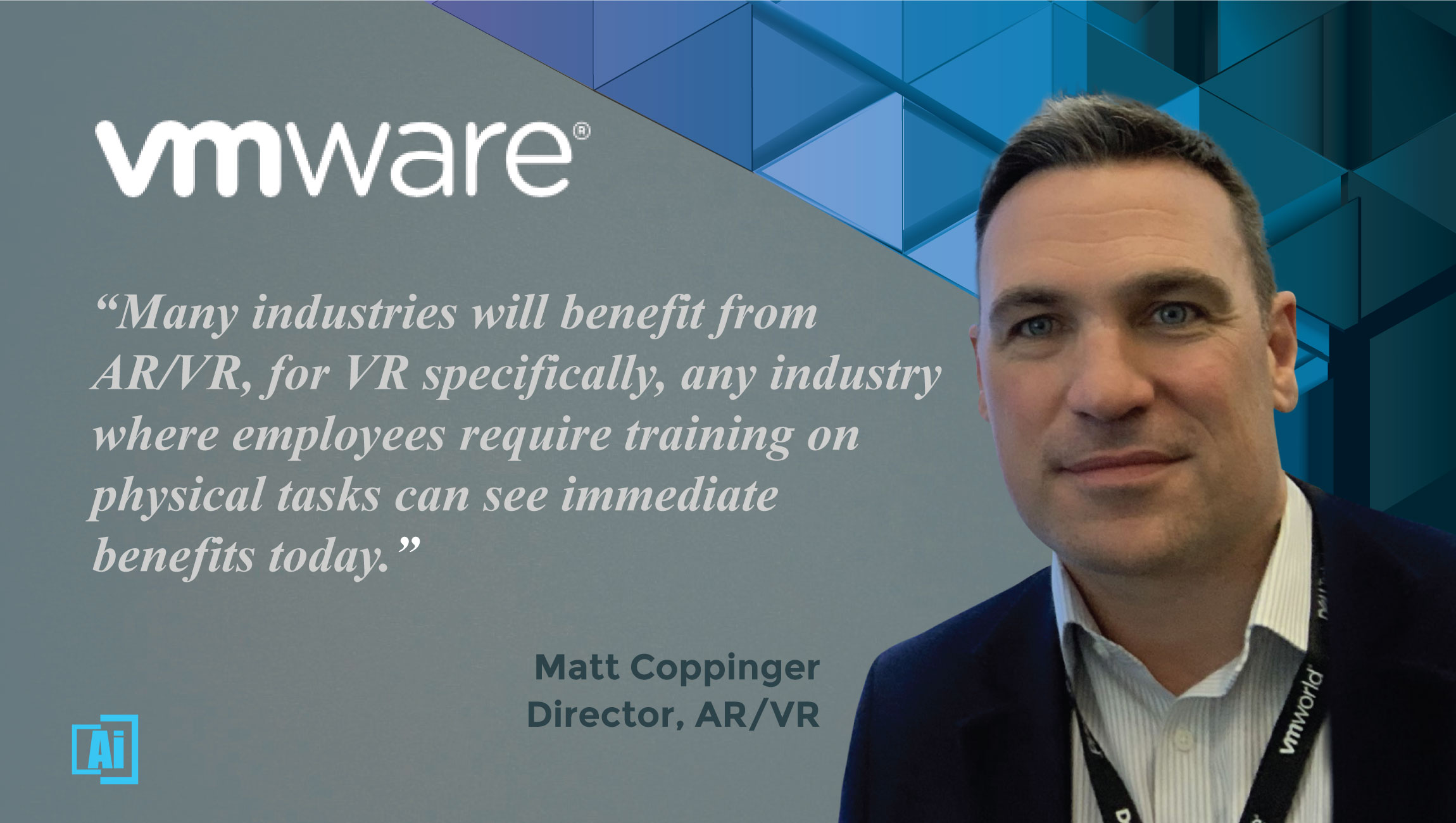 AiThority Interview with Matt Coppinger, Director AR/VR at VMware - cue card quotes