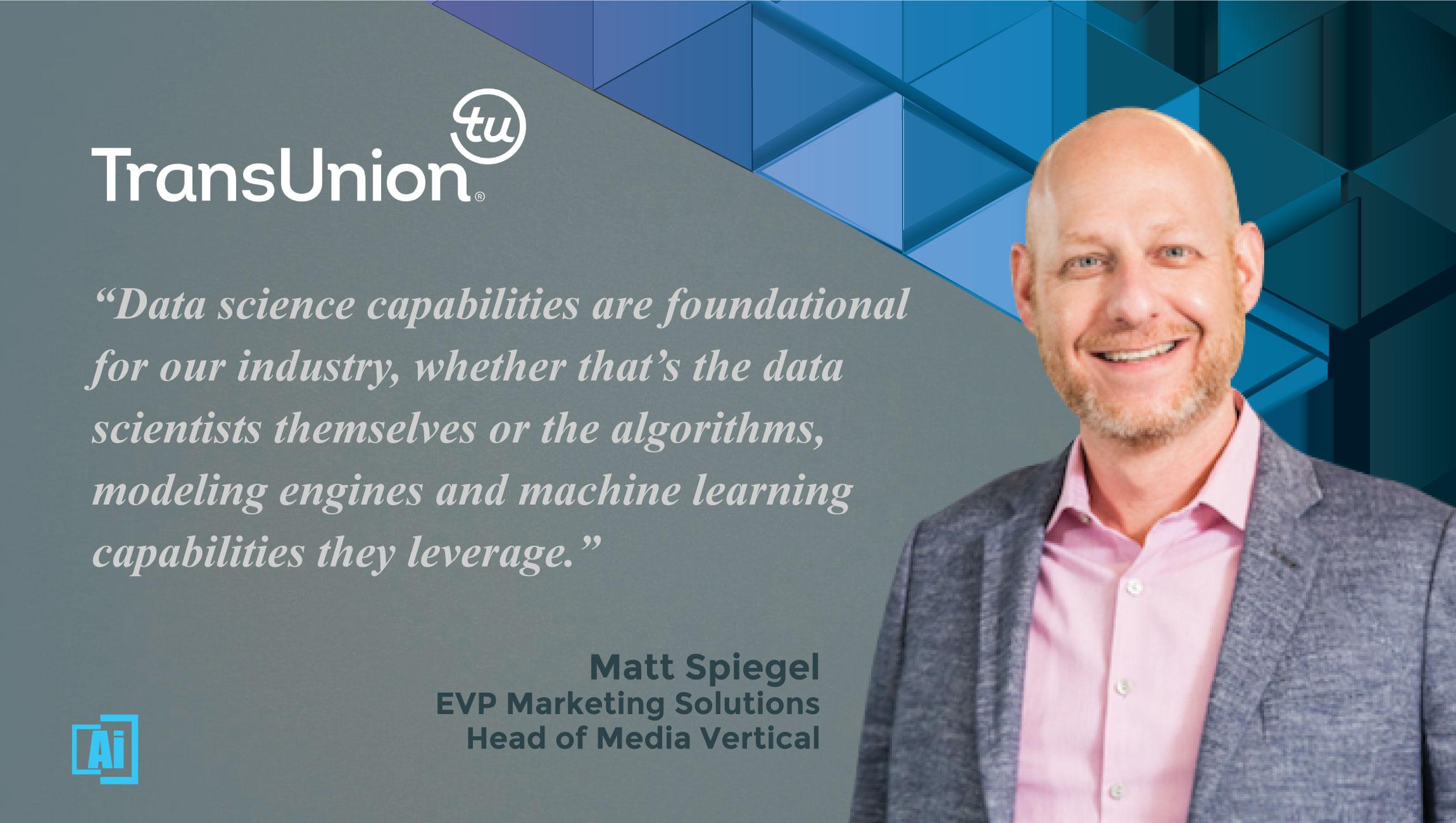 AiThority Interview With Matt Spiegel, EVP of Marketing Solutions at TransUnion